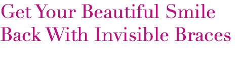 Get Your Beautiful Smile Back With Invisible Braces
